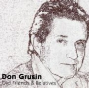 Don Grusin / Old Friends & Relatives